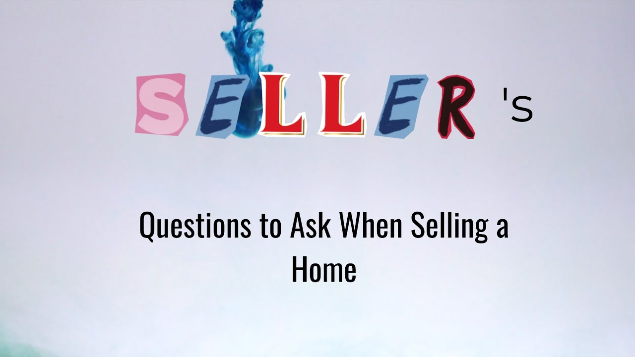 Questions to Ask When Selling a Home